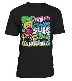 T shirt  T-Shirt Humour Homme - Mon psychiatre est content je ne suis presque plus dangereux  fashion trend 2018 #tshirt, #tshirtfashion, #fashion