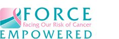 FORCE.. facing our risk of caner empowered. FORCE is the only national nonprofit organization devoted to hereditary breast and ovarian cancer. The mission includes support, education, advocacy, awareness, and research specific to hereditary breast and ovarian cancer. Programs serve anyone with a BRCA mutation or a family history of cancer.