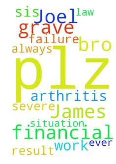Plz pray for my bro Joel James for his grave financial - Plz pray for my bro Joel James for his grave financial situation what ever work he does the result is always failure plz pray for my sis in law for her severe arthritis both r70 Posted at: https://prayerrequest.com/t/zul #pray #prayer #request #prayerrequest