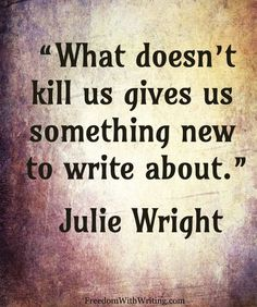 """Si yo fuera un #plumindeoro... Cada día algo intentaría acabar conmigo. Sin éxito, por supuesto. :) """"Lo que no te mata, te da un tema sobre el que podrías #escribir"""". #JulieWright #frasescélebres #citascélebres #literatura #escritura"""
