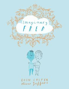 Imaginary Fred by Eoin Colfer, illustrated by Oliver Jeffers   The 21 Best Picture Books Of 2015