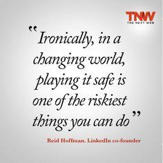 """""""Irónicamente, en un mundo cambiante, jugar a la segura es lo más arriesgado que podés hacer"""". Reid Hoffman, cofundador de LinkedIn"""