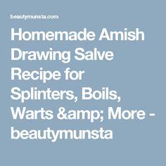 Homemade Amish Drawing Salve Recipe for Splinters, Boils, Warts & More - beautymunsta