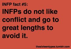 """INFP fact 5. Big conflict is awful. Try to avoid it everywhere (""""arguing"""" with sibs doesn't count)"""