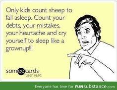 cry yourself to sleep like a grownup!!