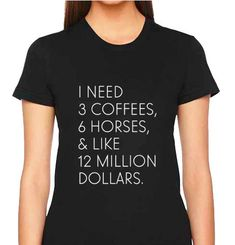 "But the coffee has to be iced ;) The ""I Need"" Equestrian Tee from 20x60. http://shop.20x60.com/products/the-i-need-tee"