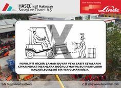 Önce İş Güvenliği!Forkliftti hiçbir zaman duvar veya sabit eşyaların civarındaki insanlara doğrultmayın, bu insanların kaçabilecekleri bir yer olmayabilir. www.hasel.com | www.haselvitrin.com