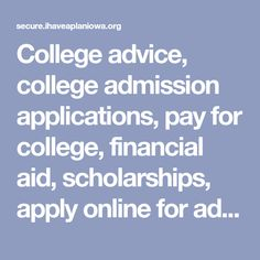 College advice, college admission applications, pay for college, financial aid, scholarships, apply online for admission, online applications at IHaveaPlanIowa.
