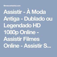 Assistir - À Moda Antiga - Dublado ou Legendado HD 1080p Online - Assistir Filmes Online - Assistir Series Online - Ver Filmes e Series Online Gratis