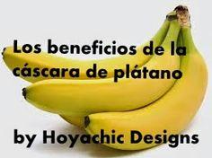 Hoyachic Designs: LOS BENEFICIOS DE LA CÁSCARA DE PLÁTANO