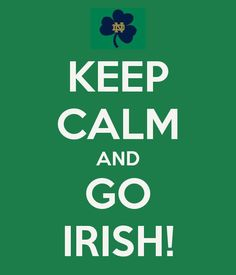 KEEP CALM AND GO IRISH! Another original poster design created with the Keep Calm-o-matic. Buy this design or create your own original Keep Calm design now. Notre Dame Football, Nd Football, College Football Teams, Football Uniforms, Go Irish, Irish Girls, Luck Of The Irish, Noter Dame, Keep Calm And Love