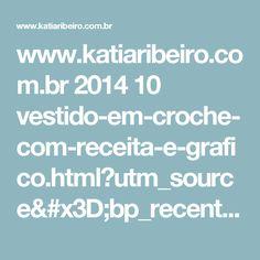 www.katiaribeiro.com.br 2014 10 vestido-em-croche-com-receita-e-grafico.html?utm_source=bp_recent&utm-medium=gadget&utm_campaign=bp_recent&m=1