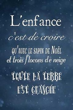 love-your-french:    Eng   Childhood is to believe that with the Christmas tree and three snowflakes the whole earth is changed -André Laurendeau
