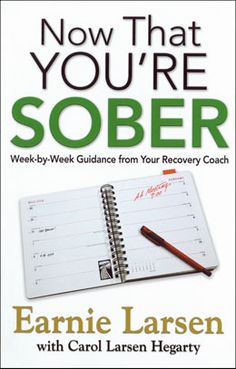 Now That You're Sober: Week-by-Week Guidance from Your Recovery Coach by Earnie Larsen