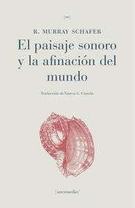 Schafer, R. Murray: El paisaje sonoro y la afinación del mundo, Edit. Intermedio, 2013