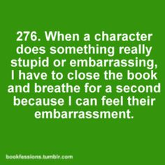 I literally blush and sheepishly smile when a character does something embarrassing. # book Quotes 28 Totally Relatable Quotes About Books I Love Books, Good Books, Books To Read, My Books, Reading Books, Bedtime Reading, Reading Quotes, Fangirl, Nerd Girl Problems