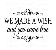 We Made a Wish and You Came True - Baby Nursery Vinyl Wall Decal Quote Lettering Girl or Boy 22H x 32W BA0273. $45.00, via Etsy.