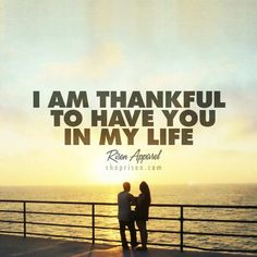 Im am thanful to have you in my life. ~ Risen Apparel