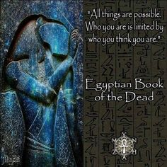 """Know Thyself (Quote) """"All things are possible. Who you are is limited by who you think you are."""" ~ Egyptian Book of the Dead art pic by Mynzah"""