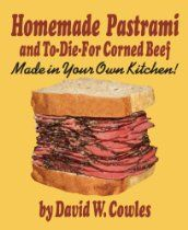 Homemade Pastrami and To-Die-For Corned Beef  By David W. Cowles