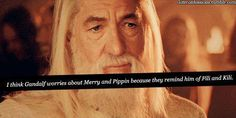 """""""I think Gandalf worries about Merry and Pippin because they remind him of Kili and Fili""""  NO. NO.  To soon..."""