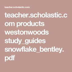 teacher.scholastic.com products westonwoods study_guides snowflake_bentley.pdf