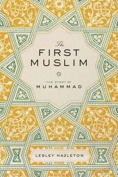 The First Muslim:  The Story of Muhammad byi Lesley Hazleton