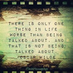 """Public Relations   """"There is only one think in life worse than being talked about, and that is not being talked about."""" --Oscar Wilde"""