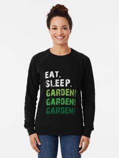 """Eat Sleep GARDEN! GARDEN! GARDEN! | Gardeners' World Gardening T-shirt"" Lightweight Sweatshirt by BusyBeeGarden | Redbubble"
