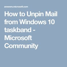 How to Unpin Mail from Windows 10 taskband - Microsoft Community