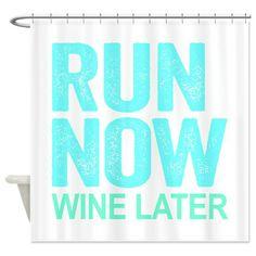 Run Now Wine Later Shower Curtain #running #inspiration