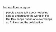Ugh they are so hard to understand. I love them, bit seriously! That goes for Gerard Way too, k