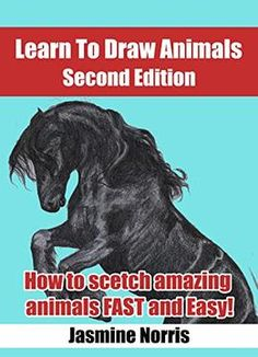 Learn To Draw Animals: How To Sketch Amazing Animals Fast And Easy! PDF