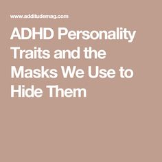 ADHD Personality Traits and the Masks We Use to Hide Them