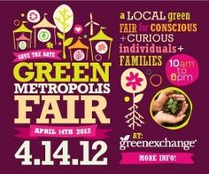 Are you going on 4/14???  Green Metropolis Fair - awesome for the whole family