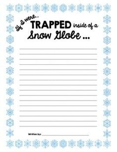 This fun writing prompt is a great activity for students as the days are winding down towards winter break.  You may even want to incorporate a fun craftivity where students draw or create a replica of themselves inside of a snow globe -- you can find lot