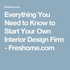 Everything You Need to Know to Start Your Own Interior Design Firm - Freshome.com