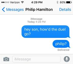 Hey, son, how'd the duel go? Hamilton texts. This shouldn't make me laugh but it totally does.