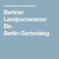 Berliner Landpomeranze: Ein Berlin-Gartenblog