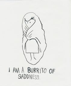 Becoming a burrito when mild depression sets in is catching on I think