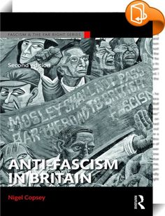 Anti-Fascism in Britain    ::  <P>Anti-fascism has long been one of the most active and dynamic areas of radical protest and direct action. Yet it is an area of struggle and popular resistance that remains largely unexplored by historians, sociologists and political scientists.</P> <P>Fully revised and updated from its earlier edition, this book continues to provide the definitive account of anti-fascism in Britain from its roots in the 1930s opposition to Oswald Mosley and the British...