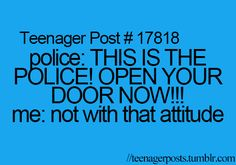 Teenager Posts hahahahah that would be so funny.... Not to the cop tho..