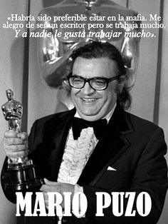 """""""Habría sido preferible estar en la mafia. Me alegro de ser un escritor pero se trabaja mucho. Y a nadie le gusta trabajar mucho"""", Mario Puzo"""