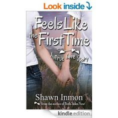 Amazon.com: Feels Like the First Time: A True Love Story eBook: Shawn Inmon: Kindle Store