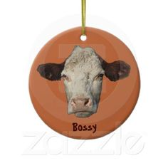 Bossy the Cow Christmas Ornament I love it! and I Don't care of you don't........but it's funny.
