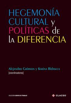 Hegemonía cultural y políticas de la diferencia. #Hegemonia #PoliticasDeLaDiferencia #Desigualdad #PoliticaCultural #Estado #Diversidad #Micropolitica  #Mujeres #Tecnologia #EstudiosCulturales #AmericaLatina