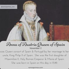 November 2: Anna of Austria Queen of Spain was Queen consort of Spain & Portugal by her marriage to her uncle King Philip II of Spain.  She was the first daughter of Maximilian II Holy Roman Emperor & Maria of Spain. She was born in Spain on this day in 1549.     #thisday #thisdayinhistory #october #history #hispanichistory #hispanicheritage #genealogy #shhar #somosprimos #wearecousins #queenofspain #reynadeespana #reyna #queen #espana #asturias #holyromanempire #maximilian