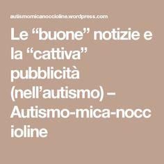 """Le """"buone"""" notizie e la """"cattiva"""" pubblicità (nell'autismo) – Autismo-mica-noccioline"""