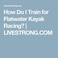 How Do I Train for Flatwater Kayak Racing? | LIVESTRONG.COM