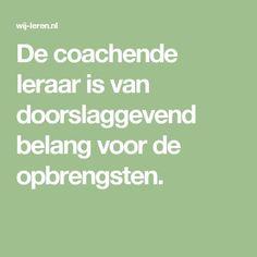 De coachende leraar is van doorslaggevend belang voor de opbrengsten.